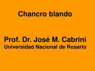 Chancro blando   Prof. Dr. Jos  M. Cabrini Universidad Nacional de Rosario
