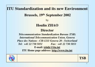 ITU Standardization and its new Environment Brussels, 19 th   September 2002 by Houlin ZHAO