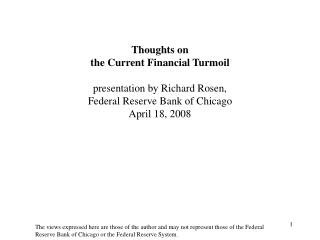 Thoughts on  the Current Financial Turmoil  presentation by Richard Rosen,  Federal Reserve Bank of Chicago April 18, 20