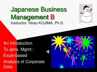 Japanese Business Management B Instructor: Hirao KOJIMA, Ph.D.
