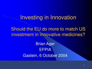 Investing in Innovation Should the EU do more to match US investment in innovative medicines?