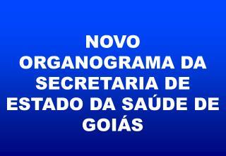 NOVO  ORGANOGRAMA DA SECRETARIA DE ESTADO DA SA DE DE GOI S