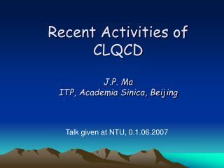 Recent Activities of CLQCD J.P. Ma ITP, Academia Sinica, Beijing