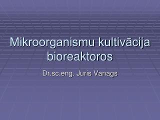 Mikroorganismu kultivācija bioreaktoros