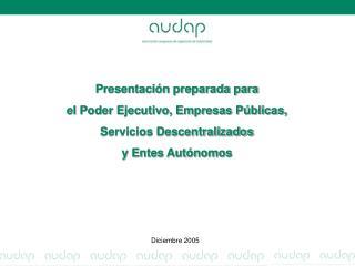 Presentaci n preparada para  el Poder Ejecutivo, Empresas P blicas, Servicios Descentralizados  y Entes Aut nomos