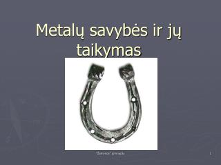 Metalų savybės ir jų taikymas