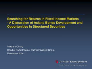 Stephen Chang Head of Fixed Income, Pacific Regional Group December 2004