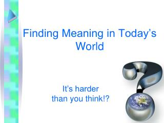 Finding Meaning in Today�s World
