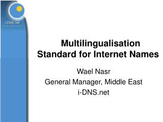 Multilingualisation              Standard for Internet Names