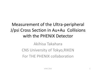 Akihisa  Takahara CNS University of  Tokyo,RIKEN For THE PHENIX collaboration