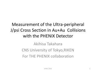 Akihisa  Takahara CNS University of  Tokyo,RIKEN For THE PHENIX collaboration