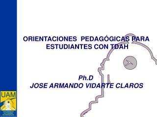 ORIENTACIONES  PEDAG GICAS PARA  ESTUDIANTES CON TDAH    Ph.D  JOSE ARMANDO VIDARTE CLAROS
