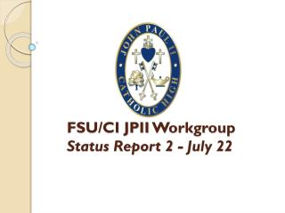 FSU/CI JPII  Workgroup Status Report 2 - July 22