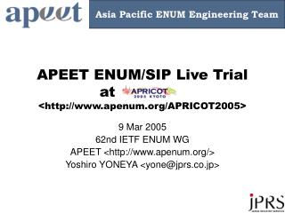 APEET ENUM/SIP Live Trial at			 <apenum/APRICOT2005>