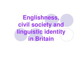 Englishness,  civil society and linguistic identity  in Britain