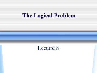 The Logical Problem