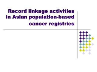 Record linkage activities in Asian population-based cancer registries