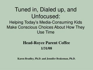Tuned in, Dialed up, and Unfocused:  Helping Today s Media-Consuming Kids Make Conscious Choices About How They Use Time