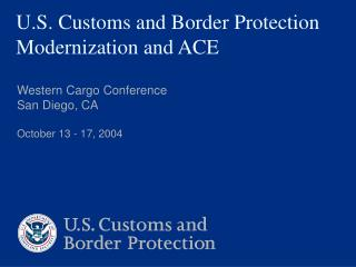 U.S. Customs and Border Protection Modernization and ACE