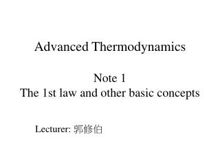 Advanced Thermodynamics  Note 1 The 1st law and other basic concepts