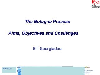 The Bologna Process  Aims, Objectives and Challenges			 Elli Georgiadou