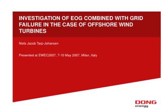 INVESTIGATION OF EOG COMBINED WITH GRID FAILURE IN THE CASE OF OFFSHORE WIND TURBINES