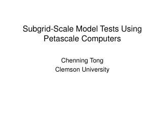 Subgrid-Scale Model Tests Using Petascale Computers