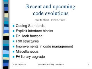 Recent and upcoming  code evolutions