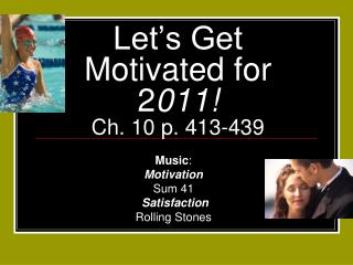 Let's Get Motivated for 2 011!                Ch. 10 p. 413-439