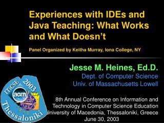 Jesse M. Heines, Ed.D. Dept. of Computer Science Univ. of Massachusetts Lowell