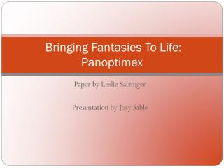 Bringing Fantasies To Life: Panoptimex