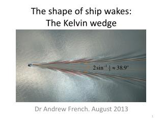 The shape of ship wakes:  The Kelvin wedge