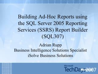 Building Ad-Hoc Reports using the SQL Server 2005 Reporting Services SSRS Report Builder SQL307