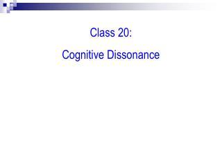 Class 20:   Cognitive Dissonance
