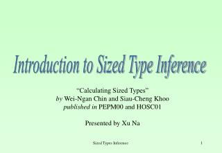"""""""Calculating Sized Types""""  by  Wei-Ngan Chin and Siau-Cheng Khoo published in  PEPM00 and HOSC01"""