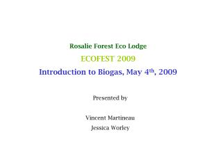 Rosalie Forest Eco Lodge ECOFEST 2009 Introduction to Biogas, May 4th, 2009