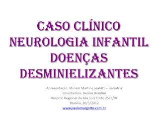 CASO CLÍNICO Neurologia infantil Doenças DESMINIELIZANTES