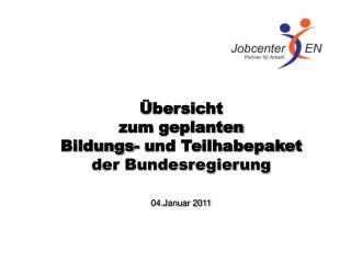 bersicht  zum geplanten Bildungs- und Teilhabepaket der Bundesregierung   04.Januar 2011