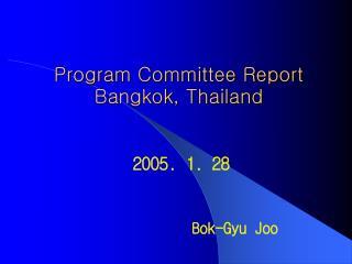 Program Committee Report Bangkok, Thailand