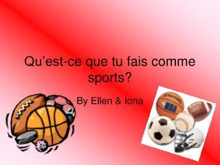 Qu'est-ce que tu fais comme sports?