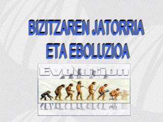 BIZITZAREN JATORRIA  ETA EBOLUZIOA