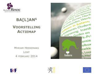BA[L]AN S Voorstelling Actiemap Myriam Heeremans Lont 4  februari  2014