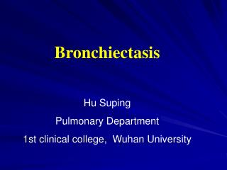 Bronchiectasis Hu Suping Pulmonary Department 1st clinical college,  Wuhan University