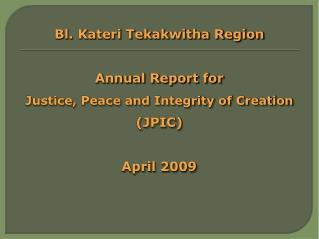 Bl. Kateri Tekakwitha Region  Annual Report for Justice, Peace and Integrity of Creation (JPIC)