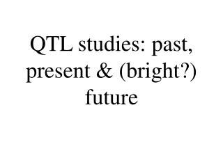 QTL studies: past, present  bright future