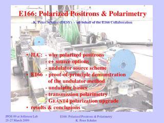 E166: Polarized Positrons & Polarimetry K. Peter Sch�ler