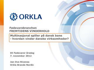 DI Fødevarer årsdag  7. november 2012 Jan Ove Rivenes Orkla Brands Nordic