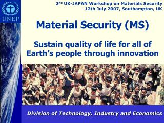 Material Security (MS)  Sustain quality of life for all of Earth's people through innovation