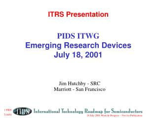 ITRS Presentation  PIDS ITWG Emerging Research Devices July 18, 2001