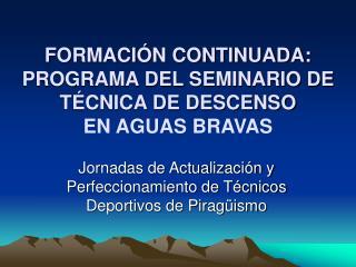 FORMACI N CONTINUADA:  PROGRAMA DEL SEMINARIO DE T CNICA DE DESCENSO EN AGUAS BRAVAS